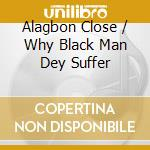 ALAGBON CLOSE / WHY BLACK MAN DEY SUFFER cd musicale di KUTI FELA