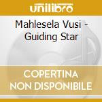 Mahlesela Vusi - Guiding Star cd musicale di Vusi Mahlasela