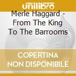 Haggard Merle - From The King To The Barrooms cd musicale di Merle Haggard