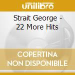 22 MORE HITS cd musicale di George Strait