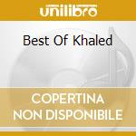 BEST OF KHALED cd musicale di Khaled