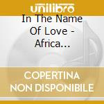 IN THE NAME OF LOVE: AFRICA CELEBRATES U cd musicale di ARTISTI VARI
