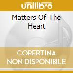 MATTERS OF THE HEART cd musicale di Gene Watson
