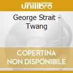 Strait George - Twang cd musicale di George Strait