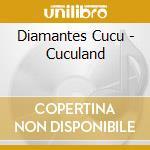 Diamantes Cucu - Cuculand cd musicale di Cucu Diamantes