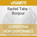 BONJOUR                                   cd musicale di Rachid Taha