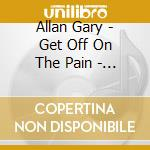 GET OFF ON THE PAIN - DELUXE EDITION      cd musicale di Gary Allan