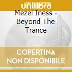 Beyond the trance cd musicale di Iness Mezel