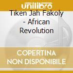 Fakoly Tiken Jah - African Revolution cd musicale di FAKOLY TIKEN JAH