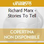 Marx, Richard - Stories To Tell cd musicale di Richard Marx