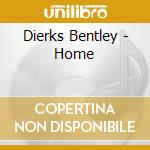 Dierks Bentley - Home cd musicale di Dierks Bentley