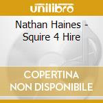 SQUIRE FOR HIRE cd musicale di HAINES NATHAN