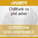 Chillifunk vs phil asher cd musicale di Artisti Vari