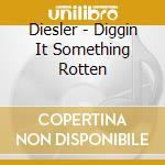 DIGGIN IT SOMETHIN ROTTEN cd musicale di DIESLER