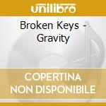 GRAVITY cd musicale di BROKEN KEYS