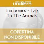 TALK TO THE ANIMALS cd musicale di JUMBONICS