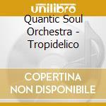 TROPIDELICO cd musicale di QUANTIC SOUL ORCHESTRA