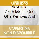 ONE OFFS REMIXES & B-SIDES cd musicale di NOSTALGIA 77