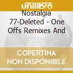 ONE OFFS REMIXES & B-SIDES cd musicale di NOSTALGIA 77