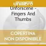 FINGERS AND THUMBS cd musicale di UNFORSCENE