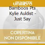 JUST SAY cd musicale di AULDIST KYLIE