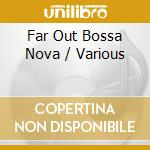 FAR OUT BOSSA NOVA cd musicale di Artisti Vari