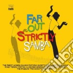 Far Out Strictly Samba cd musicale di Artisti Vari