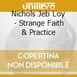 Nichols Jeb Loy - Strange Faith & Practice cd musicale di NICHOLS JEB LOY