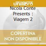 NICOLA CONTE PRESENTS : VIAGEM 2 cd musicale di Nicola Conte