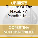 Theatre Of The Macab - A Paradise In Flesh & Bl cd musicale di THEATRE OF THE MACAB