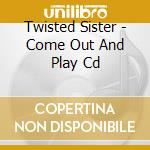 COME OUT AND PLAY cd musicale di TWISTER SISTER