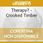 Therapy? - Crooked Timber cd musicale di THERAPY?