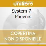 System 7 - Phoenix cd musicale di SYSTEM 7
