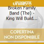 The king will build a disco cd musicale di Broken family band