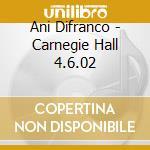 CARNEGIE HALL 04.06.2002 cd musicale di Ani Difranco