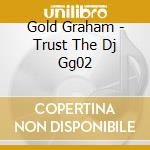 Gold Graham - Trust The Dj Gg02 cd musicale di GOLD GRAHAM