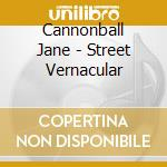 Cannonball Jane - Street Vernacular cd musicale di Jane Cannonball
