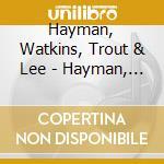 HAYMAN, WATKINS, TROUT & LEE              cd musicale di HAYMAN WATKINS TRO