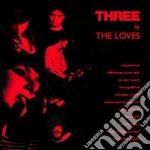 Loves - Three cd musicale di LOVES