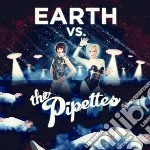 Pipettes - Earth Vs The Pipettes cd musicale di PIPETTES