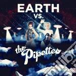 Earth vs the pipettes cd musicale di PIPETTES