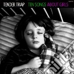 Tender Trap - Ten Songs About Girls cd musicale di Trap Tender
