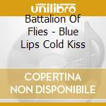 Blue lips cold kiss cd musicale di Battalion of flies