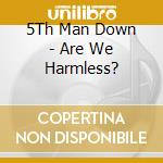 Are we harmless cd musicale