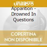 Apparition - Drowned In Questions cd musicale di Apparition