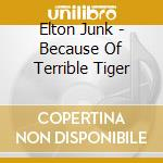 Because of terrible tiger cd musicale di Elton Junk