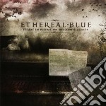 Ethereal Blue - Essays In Rhyme, In Passion And Ethics cd musicale di Blue Ethereal