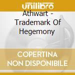 Trademark of hegemony cd musicale di Athwart