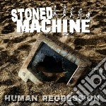 Stoned Machine - Human Regression cd musicale di Machine Stoned