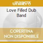 LOVE FILLED DUB BAND                      cd musicale di International Pama